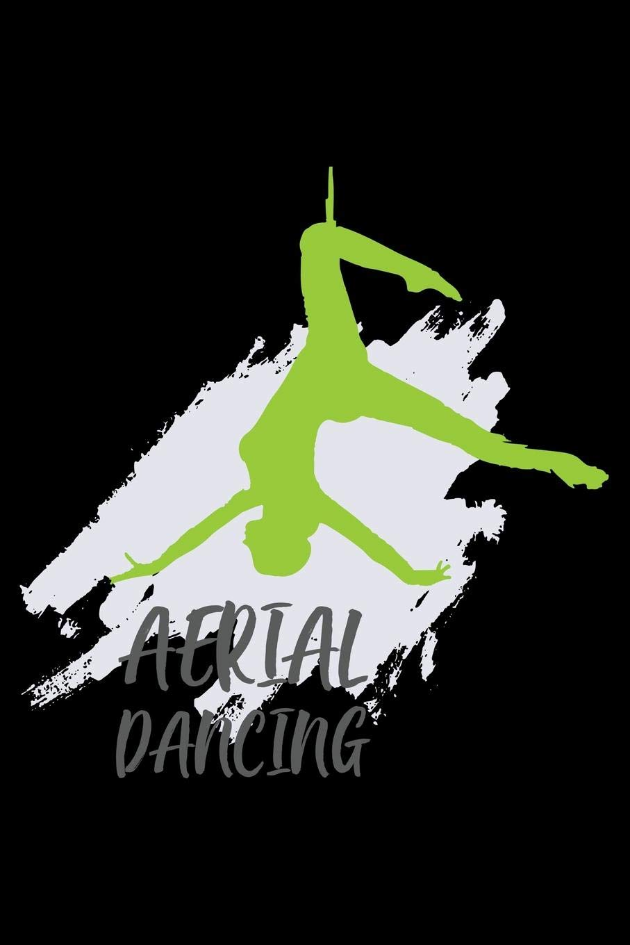 Aerial Dancing: Aerial Notebook for any aerial silk dancer ...
