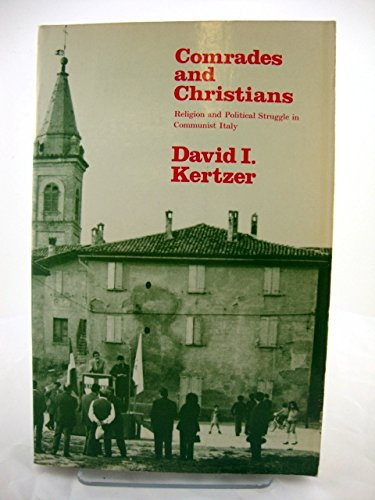 Comrades and Christians: Religions and Political Struggle in Communist Italy