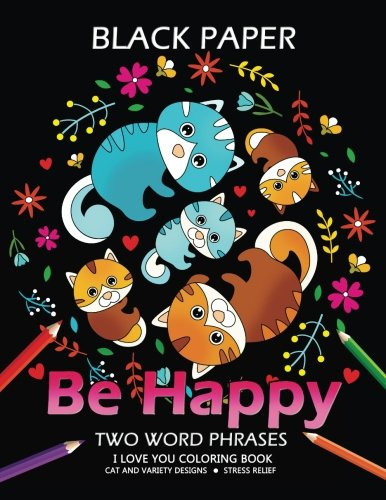 Be Happy: Cat Coloring Book Best Two Word Phrases Motivation And Inspirational On Black Paper -