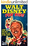 Walt Disney - A Kids Book With Fun Facts About The History & Life Story of Walt Disney (Walt Disney Books)