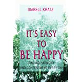 It's Easy to Be Happy: Finding Harmony and Contentment Every Day
