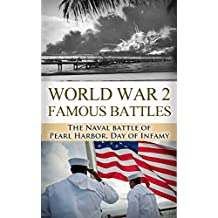 Pearl Harbor: World War 2: Famous Battles: The Naval Battle of Pearl Harbor: A Day of Infamy (World War 2, World War II, WW2, WWII, Pearl Harbor, Day of ... United States, Japanese Attack Book 1)