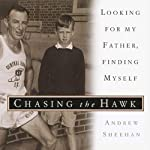 Chasing the Hawk: Looking for My Father, Finding Myself | Andrew Sheehan