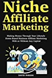 Niche Affiliate Marketing : Making Money Through Your Lifestyle Home-Based Business Affiliate Marketing With or Without Any Capital