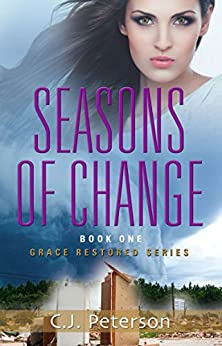 Seasons of Change: Grace Restored Series - Book One by [Peterson, C.J.]