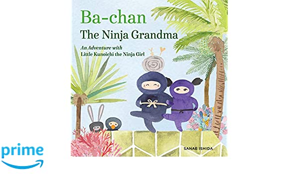 Ba-chan: the Ninja Grandma: An Adventure with Little ...