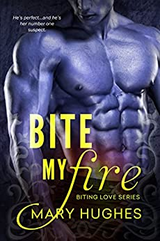 Bite My Fire (Biting Love Series) by [Hughes, Mary]