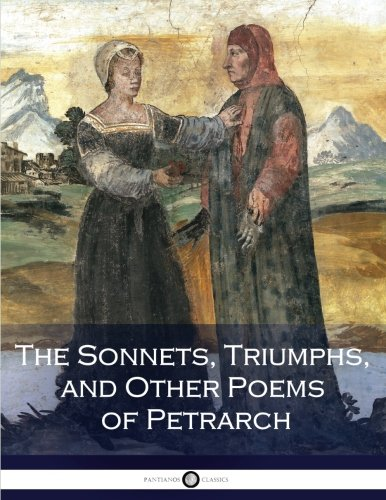 The Sonnets, Triumphs, and Other Poems of Petrarch by CreateSpace Independent Publishing Platform