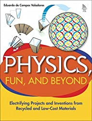 Physics, Fun and Beyond: Electrifying Projects and Inventions from Recycled and Low-Cost Materials by Eduardo de Campos Valadares (2005-08-02)