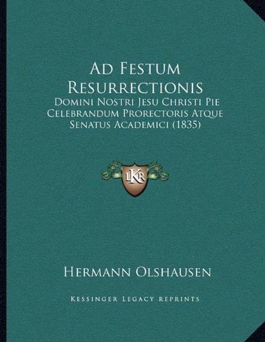 (Ad Festum Resurrectionis: Domini Nostri Jesu Christi Pie Celebrandum Prorectoris Atque Senatus Academici (1835) (Latin Edition))