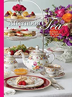 Afternoon tea at home deliciously indulgent recipes for sandwiches afternoon tea delicous recipes for scones savories sweets forumfinder Image collections