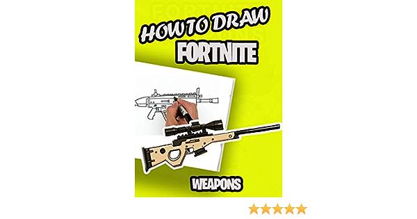 Art Hub Fortnite Guns Amazon Com Fortnite Weapons Drawing Tutorial Ebook Pencer Fred Kindle Store