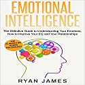 Emotional Intelligence: The Definitive Guide to Understanding Your Emotions, How to Improve Your EQ and Your Relationships: Emotional Intelligence, Book 1 Audiobook by Ryan James Narrated by Miguel Rodriguez