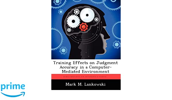 Training Effects on Judgment Accuracy in a Computer-Mediated Environment: Mark M. Lankowski: 9781249586401: Amazon.com: Books