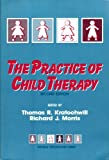 The Practice of Child Therapy, Kratochwill, Thomas R. and Morris, Richard J., 0080364292