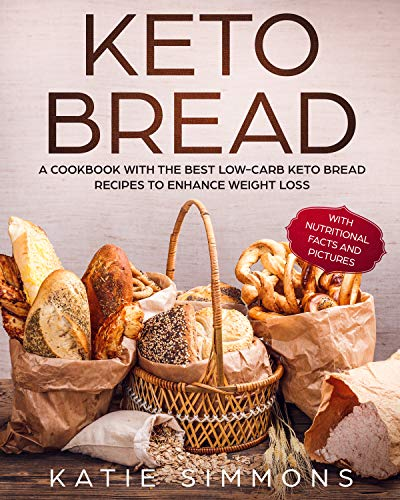 Keto Bread: A Cookbook With the Best Low-Carb Keto Bread Recipes to Enhance Weight Loss by Katie Simmons