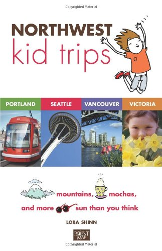 Northwest Kid Trips: Portland, Seattle, Victoria, - In Stores Kids Vancouver