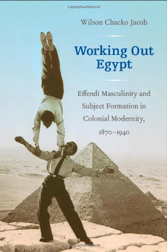 Working Out Egypt: Effendi Masculinity and Subject...