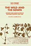 img - for The Wild and the Sown: Botany and Agriculture in Western Europe, 1350-1850 (Past and Present Publications) by Mauro Ambrosoli (1997-01-28) book / textbook / text book