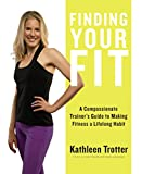 Finding Your Fit: A Compassionate Trainer's Guide to Making Fitness a Lifelong Habit