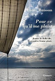 Pour ce qu'il me plaist : Jeanne de Belleville, la première femme pirate, Buisson, Laure