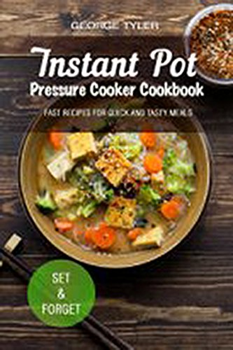 Instant Pot. Pressure Cooker Cookbook.: Fast recipes for quick and tasty meals. Set & Forget by George Tyler