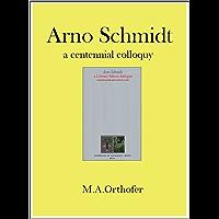 Arno Schmidt: a centennial colloquy
