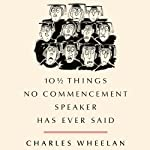 10 1/2 Things No Commencement Speaker Has Ever Said | Charles Wheelan