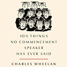 10 1/2 Things No Commencement Speaker Has Ever Said Audiobook by Charles Wheelan Narrated by Mark Boyett