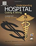 Understanding Hospital Coding and Billing: A Worktext, Second Edition, is your complete guide to the world of hospital billing from patient intake through the entire billing process, covering inpatient and outpatient coding and billing. This resource...