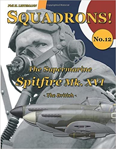 The Supermarine Spitfire Mk. XVI: The British (SQUADRONS!) (Volume 12) by Phil H. Listemann (2016-03-06)