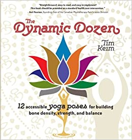 Dynamic Dozen: 12 Accessible Yoga Poses for Building Bone Density, Strength, and Balance