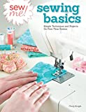 Arts & Crafts : Sew Me! Sewing Basics: Simple Techniques and Projects for First-Time Sewers (Design Originals) Beginner-Friendly Easy-to-Follow Directions to Learn as You Sew, from Sewing Seams to Installing Zippers