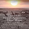 The 1936 North American Heat Wave: The History of America's Deadly Heat Wave During the Dust Bowl and Great Depression Audiobook by  Charles River Editors Narrated by Jim D. Johnston