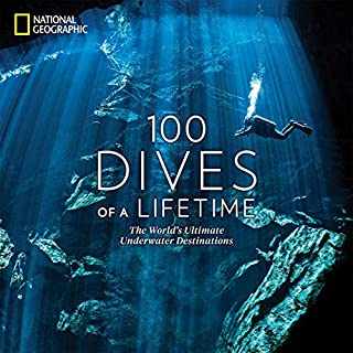 Book Cover: 100 Dives of a Lifetime: The World's Ultimate Underwater Destinations