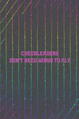 Cheerleaders Don't Need Wings To Fly: Blank Lined Notebook Journal Diary Composition Notepad 120 Pages 6x9 Paperback ( Cheerleader ) Black -
