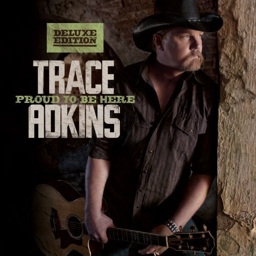 - Proud to Be Here Deluxe Edition Edition by Adkins, Trace (2011) Audio CD