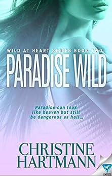 Paradise Wild (Wild At Heart Book 2) by [Hartmann, Christine W.]
