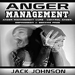 Anger Management: Anger Management Cure: Control Anger, Depression & Become Free