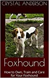 Foxhound: How to Own, Train and Care for Your Foxhound