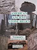 America's Ancient Stone Relics : Highlighting Vermont's Link to Bronze Age Mariners, Dexter, Warren W. and Martin, Donna, 1567150500