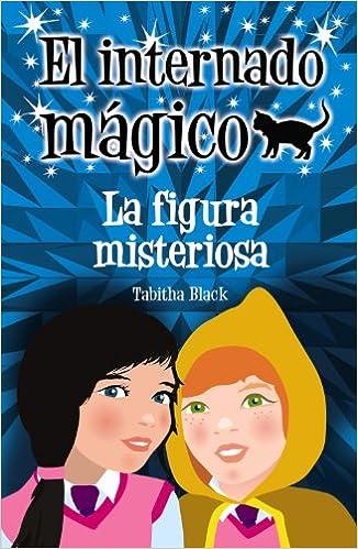 El internado mágico. La figura misteriosa Literatura Infantil 6-11 Años - El Internado Mágico: Amazon.es: Tabitha Black, Margaret Chamberlain: Libros