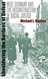 Shouldering the Burdens of Defeat : West Germany and the Reconstruction of Social Justice