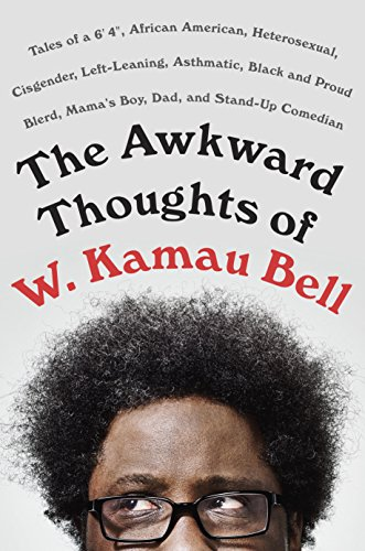 """Search : The Awkward Thoughts of W. Kamau Bell: Tales of a 6' 4"""", African American, Heterosexual, Cisgender, Left-Leaning, Asthmatic, Black and Proud Blerd, Mama's Boy, Dad, and Stand-Up Comedian"""