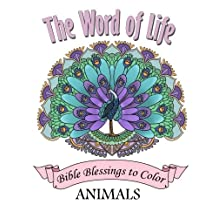 The Word of Life .Bible Blessing to Color Animals.: 33 Beautiful Designs. Inspirational Psalm Coloring Book. Stress Relief Coloring Book featuring Animals, Mandala and Flowers.