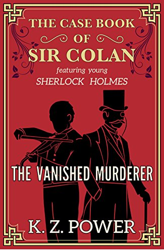 (Young Sherlock Holmes and His Mentor) The Casebook of Sir Colan: the Vanished Murderer by [Power, K. Z.]