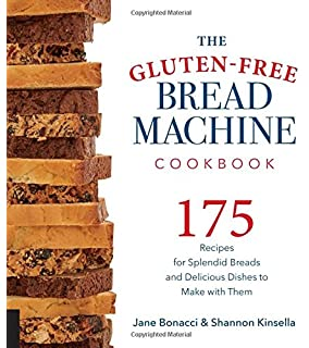 The Gluten Free Bread Machine Cookbook 175 Recipes For Splendid Breads And Delicious Dishes