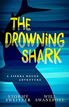 The Drowning Shark: A Sierra Rouge Adventure (Sierra Rouge Adventures) (English Edition) de [Sweitzer, Stormy, Swanepoel, Will]