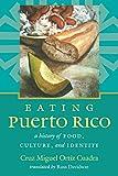 Eating Puerto Rico: A History of Food, Culture, and Identity (Latin America in Translation/en Traducción/em Tradução)