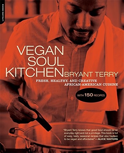 Vegan Soul Kitchen: Fresh, Healthy, and Creative African-American Cuisine by Bryant Terry